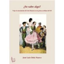 31231 José Luis Ortiz Nuevo - ¿Se sabe algo? Viaje al conocimiento del Arte Flamenco en la prensa sevillana del siglo XIX