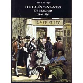 15713 Los cafés cantantes de Madrid (1846-1936) - José Blas Vega