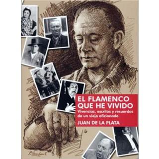 19201 El flamenco que he vivido. Vivencias, escritos y recuerdos de un viejo aficionado - Juan de la Plata