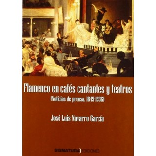 19752 José Luis Navarro García - Flamenco en cafés cantantes y teatros - Noticias de prensa (1849-1936)