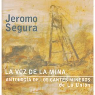22716 Jeromo Segura - La voz de la mina. Antología de los cantes mineros de La Unión