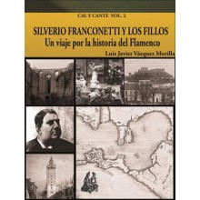 25729 Silverio Franconetti y Los Fillos. Un viaje por la historia del flamenco. Colección cal y cante Vol 2 - Luis Javier Vázquez Morilla