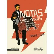 31036 Notas discordantes. Flamenquismo, músicas marginales y control social en Madrid, 1850-1930 - Samuel Llano