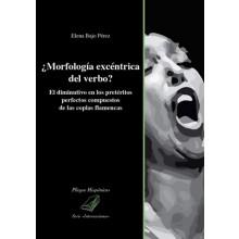 28496 ¿Morfología excéntrica del verbo? El diminutivo en los pretéritos perfectos compuestos de las coplas flamencas - Elena Bajo Pérez